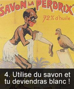 Utilise du savon et tu deviendras blanc !